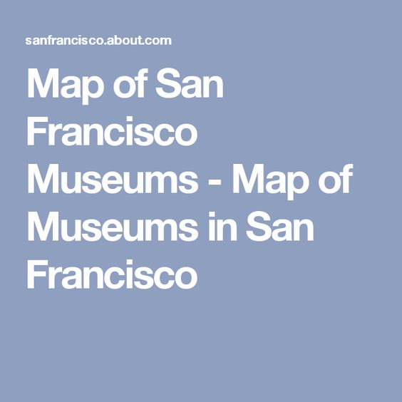 Map of San Francisco Museums - Map of Museums in San Francisco
