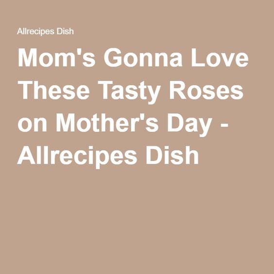 Mom's Gonna Love These Tasty Roses on Mother's Day - Allrecipes Dish