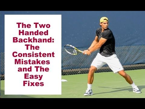 Tennis Two Handed Backhand The Consistent Mistakes And The Easy Fixes Youtube How To Play Tennis Play Tennis Tennis