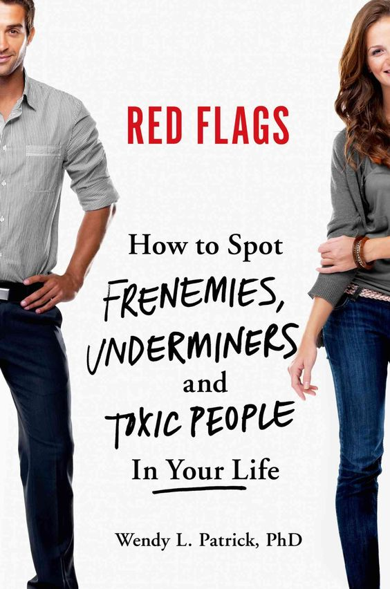 Flags: How to Spot Frenemies, Underminers, and Toxic People in Your Life