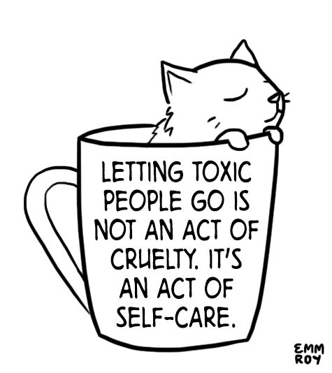 """""""Letting toxic people go is not an act of cruelty; it's an act of self-care."""" Thank you teacup kitten. Thank you."""