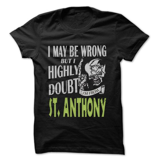 From St. Anthony Φ_Φ Doubt Wrong- 99 Cool City Shirt !If you are Born, live, come from St. Anthony or loves one. Then this shirt is for you. Cheers !!!St. Anthony Doubt Wrong, cool St. Anthony shirt, cute St. Anthony shirt, awesome St. Anthony shirt, great St. Anthony shirt, team St. Anthony shirt, S