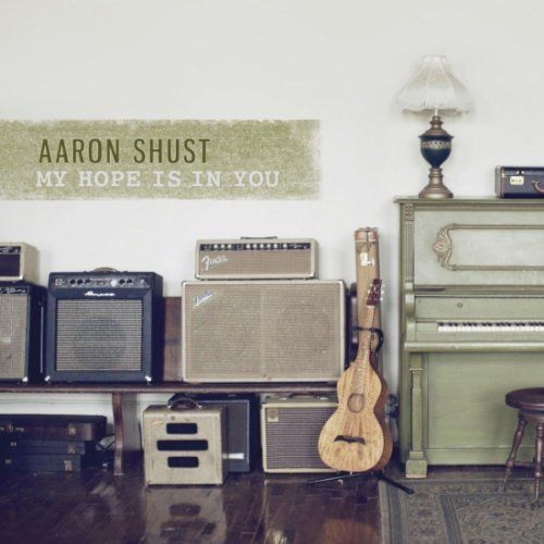 Worship Wednesday: Aaron Shust - My Hope is in You - FromAshesToBeauty.com