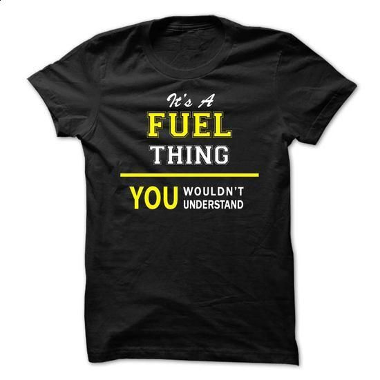 Its A FUEL thing, you wouldnt understand !! - #hoodie drawing #hoodie costume. MORE INFO => https://www.sunfrog.com/Names/Its-A-FUEL-thing-you-wouldnt-understand-.html?68278
