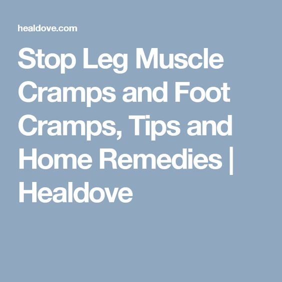 Stop Leg Muscle Cramps and Foot Cramps, Tips and Home Remedies | Healdove