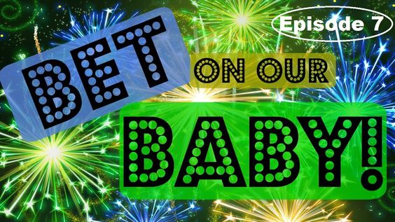 BET ON OUR BABY! *Episode 7*
