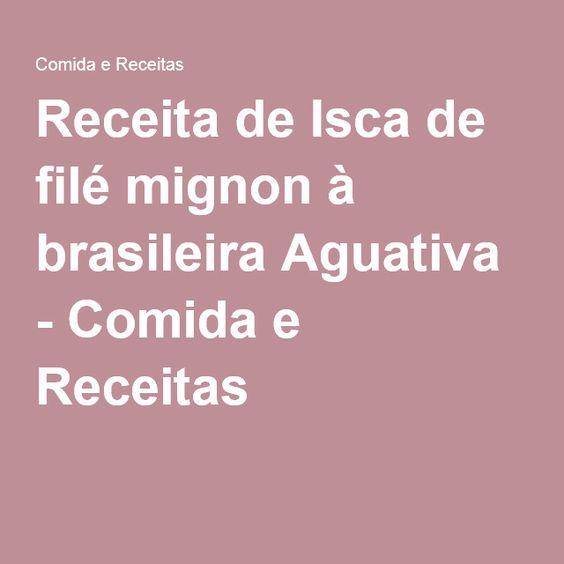 Receita de Isca de filé mignon à brasileira Aguativa - Comida e Receitas