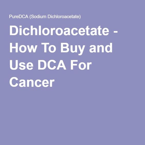 Dichloroacetate - How To Buy and Use DCA For Cancer