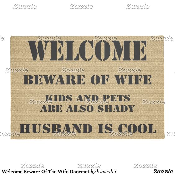 Welcome Beware Of The Wife Doormat. Welcome Beware Of The Wife, Kids And Pets Are Also Shady, Husband Is Cool