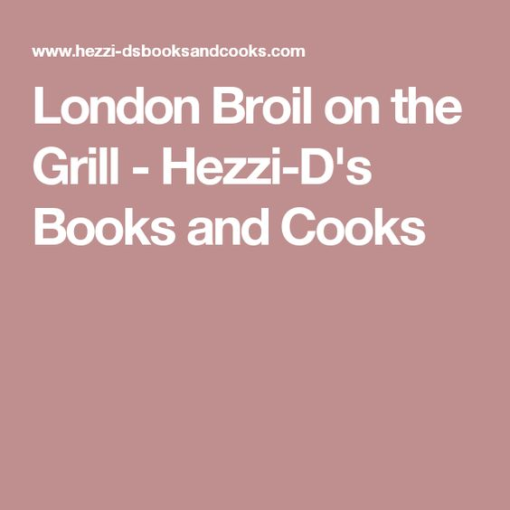 London Broil on the Grill - Hezzi-D's Books and Cooks