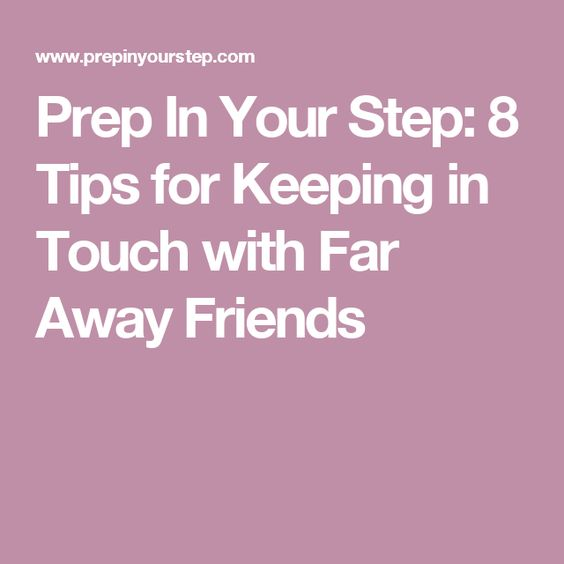 Prep In Your Step: 8 Tips for Keeping in Touch with Far Away Friends