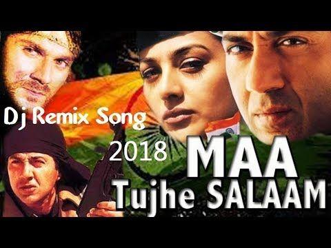 Maa Tujhhe Salaam Vande Vande Mataram Desh Bhakti Dj Remix Songs 2018 Youtube Dj Remix Songs Songs Hits Movie