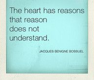 The heart has reasons that reason does not understand
