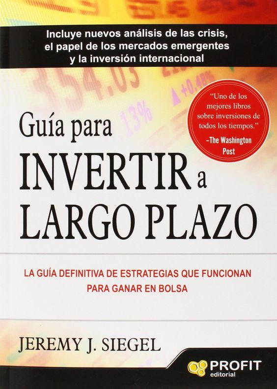 Guía para invertir a largo plazo. Jeremy J. Siegel. Máis información no catálogo: http://kmelot.biblioteca.udc.es/record=b1526542~S1*gag