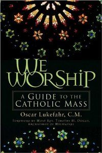 Amazon.com: We Worship: A Guide to the Catholic Mass (9780764812125): Father Oscar Lukefahr CM, Most Rev. Timothy Dolan: Books
