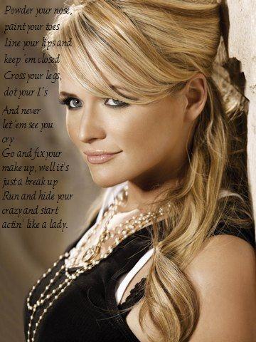 Southern girls know all about this....Miranda Lambert~Mama's Broken Heart