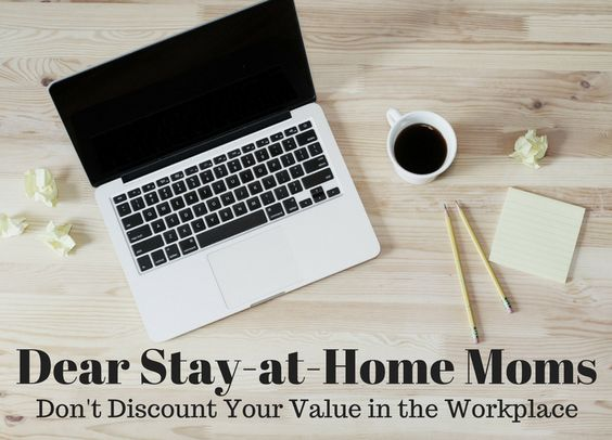Dear Stay-at-Home Moms – Don't Discount Your Value in the Workplace