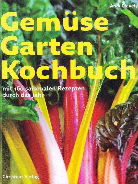 GemüseGartenKochbuch: Mit 160 saisonalen Rezepten durch das Jahr von Andi Clevely, Christian Verlag 2009, ISBN-13: 978-3884729311