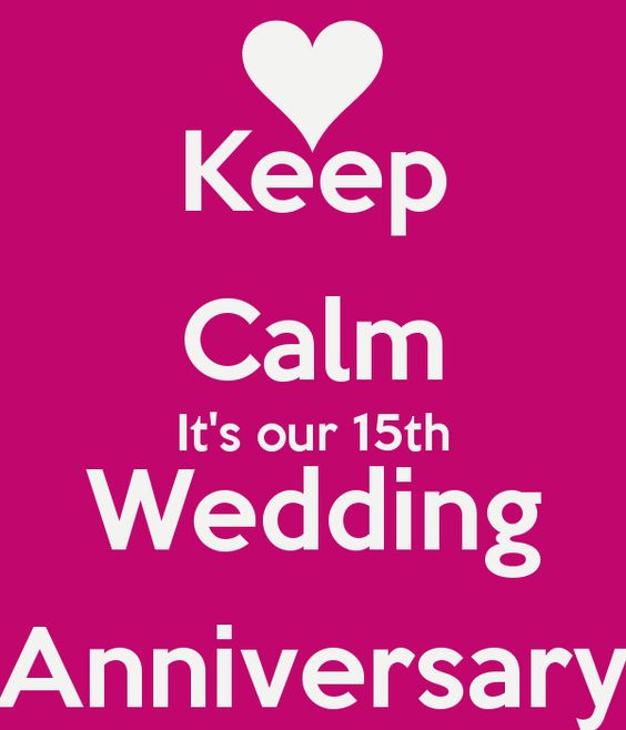 Image from http://sd.keepcalm-o-matic.co.uk/i/keep-calm-its-our-15th-wedding-anniversary.png.: