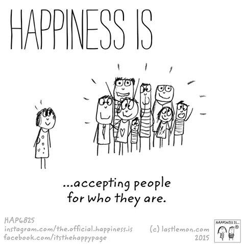 Happiness is accepting people for who they are.