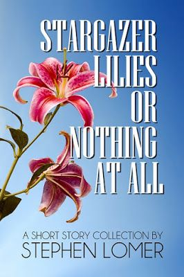 STARGAZER LILIES OR NOTHING AT ALL by Stephen Lomer out Now