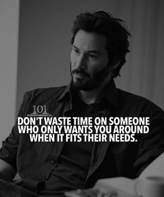 Positive Quotes : Don't waste time on someone who only wants you around when it fits their nee