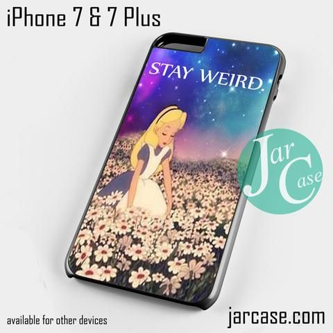 stay weird alice and wonderland Phone case for iPhone 7 and 7 Plus