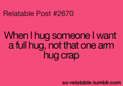 actually, yes. half-hugs are the most pointless things ever. either hug right or just don't.
