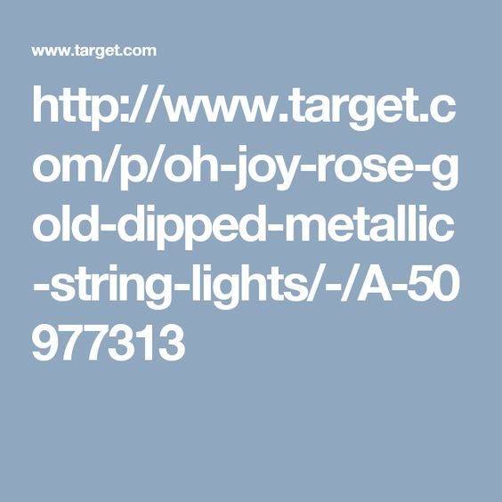 http://www.target.com/p/oh-joy-rose-gold-dipped-metallic-string-lights/-/A-50977313