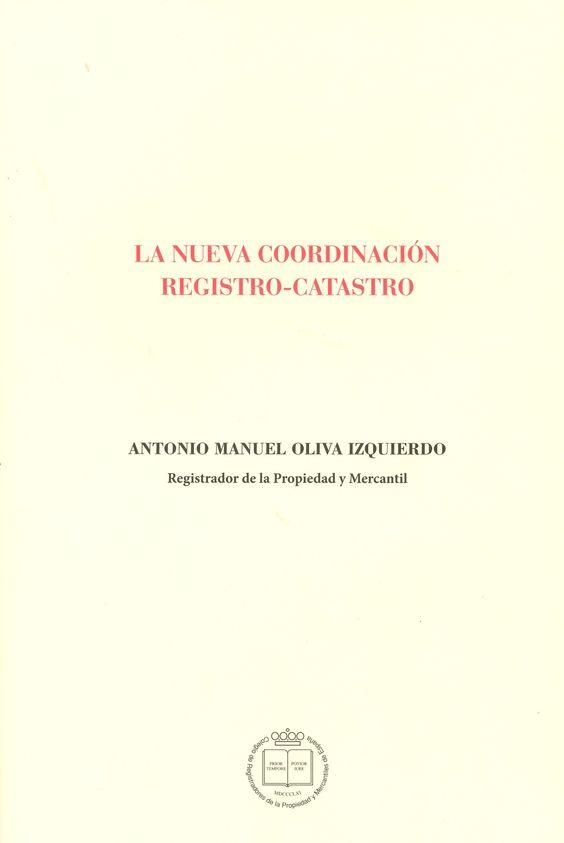 La Nueva Coordinación Registro Catastro Antonio Manuel Oliva Izquierdo Colegio De Registradores De La Propiedad Y Mercantiles De España Centro De Estudio