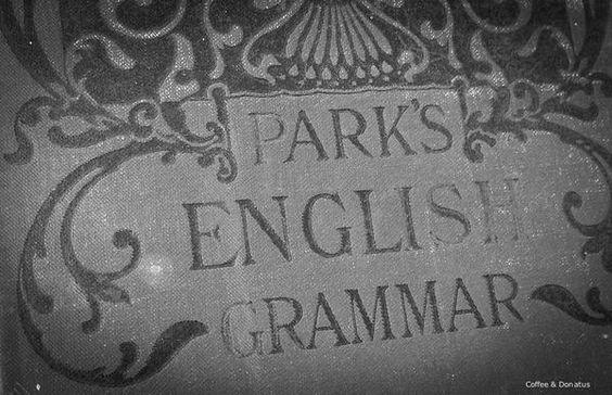 Park's English Grammar (ca. 1894) via @CoffeeDonatus