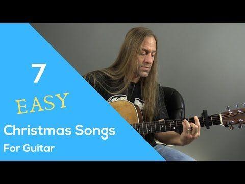 7 Easy Christmas Songs For Guitar Steve Stine Youtube Christmas Song Songs Guitar Songs