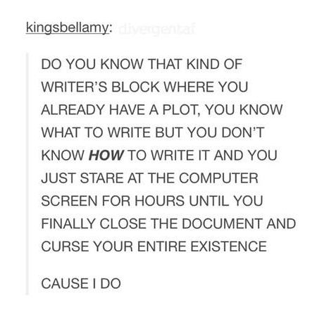 Legit me right now. My characters are fully developed, my world has been built, I have plot... And nothing.