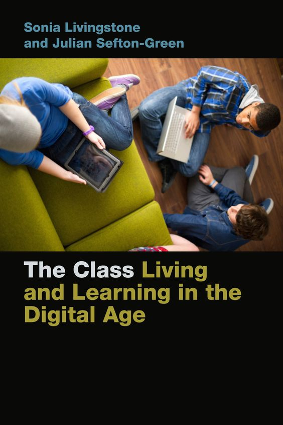 The Class : living and learning in the digital age / Sonia Livingstone and Julian Sefton-Green