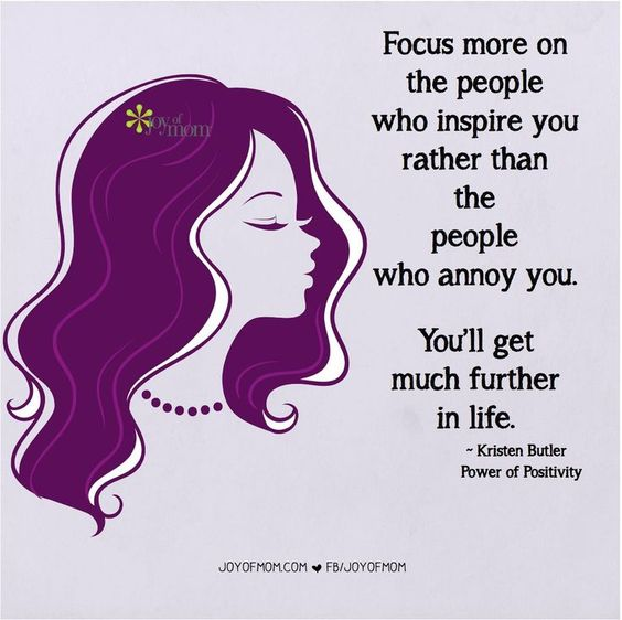 Focus more on the people who inspire you rather than the people who annoy you. You'll get much further in life. - Kristen Butler