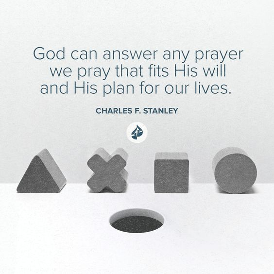 God can answer any prayer we pray that fits His will and His plan for our lives.  Charles F. Stanley