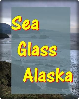 Sea Glass in Alaska - scroll down for comments:  Sea Glass in Alaska? Yes! ~ Response submitted by Kelly in Alaska  Working full time, I lack the time required to individually grade, sort, photograph,