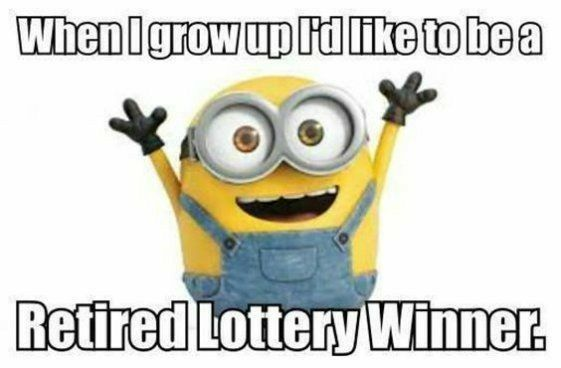When I Grow Up I D Like To Be A Retired Lottery Winner Minion Funny Minion Quotes Minions Funny Minions Quotes