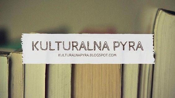 Kulturalna Pyra - wszystko co zawiera się w słowie kultura: książki, muzyka, filmy, teatr.