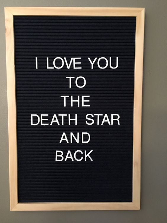 I love you to the Deathstar and back.