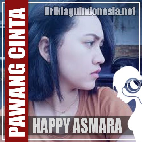 Happy Asmara Pawang Cinta Lirik Lagu Indonesia Happy Asmara