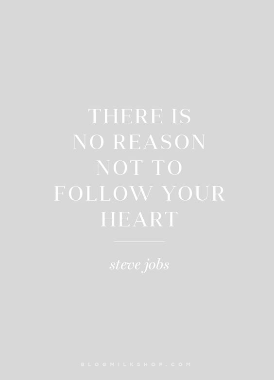 No reason not to follow your heart
