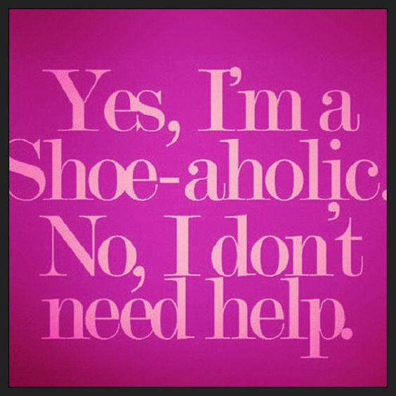 Yes I'm a Shoe-aholic. No, I don't need help. (Except to buy MORE shoes!!) @Joan Verhaeghe