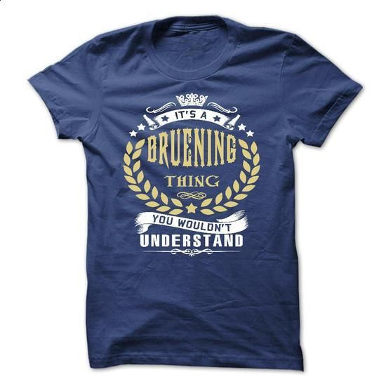its a BRUENING Thing You Wouldnt Understand ! - T Shirt, Hoodie, Hoodies, Year,Name, Birthday - #anniversary gift #funny hoodie