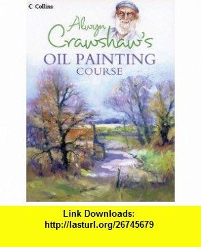 Alwyn Crawshaws Oil Painting Course (9780007166770) Alwyn Crawshaw , ISBN-10: 000716677X  , ISBN-13: 978-0007166770 ,  , tutorials , pdf , ebook , torrent , downloads , rapidshare , filesonic , hotfile , megaupload , fileserve