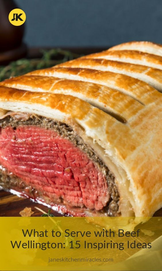 What To Serve With Beef Wellington 15 Amazing Dishes Jane S Kitchen Miracles Beef Wellington Beef Dinner Perfect Side Dish