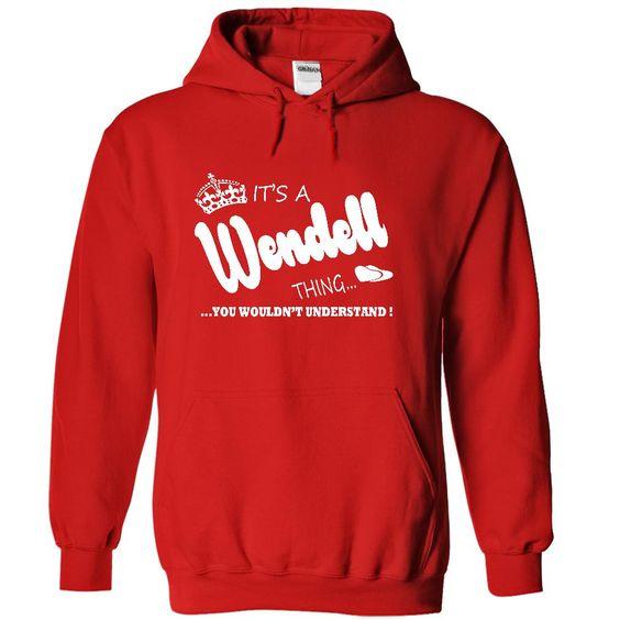 Its a Wendell Thing, You Wouldnt Understand !! Name, Hoodie, t shirt, hoodies - T-Shirt, Hoodie, Sweatshirt