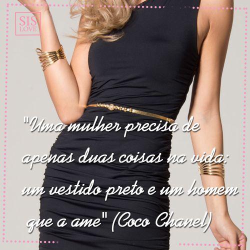 Uma mulher precisa de apenas duas coisas na vida: um vestido preto e um homem que a ame. (Chanel)