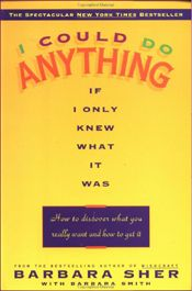 I Could Do Anything Book Club - For sixteen weeks, we'll share Barbara Sher's New York Times Bestseller, I Could Do Anything If I Only Knew What It Was: How to Discover What You Really Want and How to Get It. We'll read every word. We'll do all but one of the exercises. (It requires applying for a job.) And we'll share it with each other on password-protected, members-only web pages.