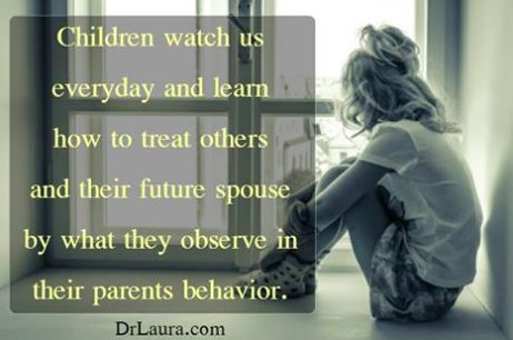 Children watch and learn...  Click Pin to #JoinDrLauraFreeFamily #DrLaura